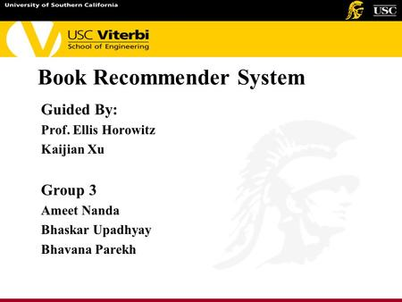 Book Recommender System Guided By: Prof. Ellis Horowitz Kaijian Xu Group 3 Ameet Nanda Bhaskar Upadhyay Bhavana Parekh.