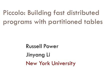 Piccolo: Building fast distributed programs with partitioned tables Russell Power Jinyang Li New York University.