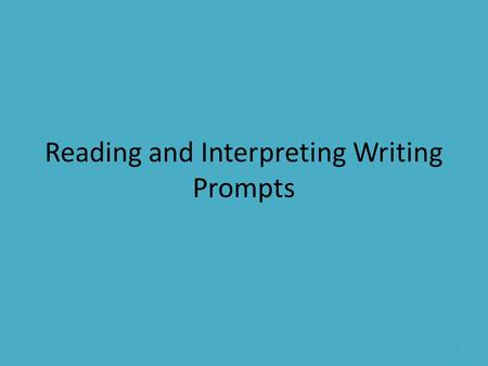 Reading and Interpreting Writing Prompts 1. 2 Understanding the Writing Topic : All Grade 8 writing topics contain two sections – the Writing Situation.