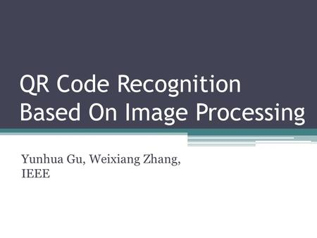QR Code Recognition Based On Image Processing Yunhua Gu, Weixiang Zhang, IEEE.