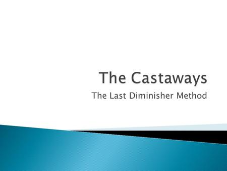 The Last Diminisher Method. Round 1  5 Players, Fair share = 20% Example 3.8The Castaways.