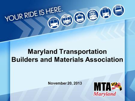 Maryland Transportation Builders and Materials Association November 20, 2013.
