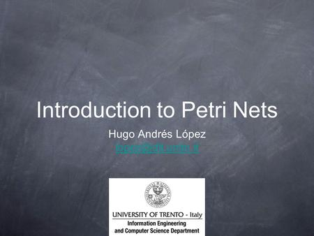 Introduction to Petri Nets Hugo Andrés López