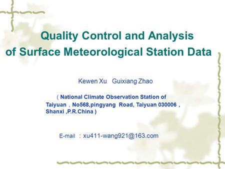 Kewen Xu Guixiang Zhao ( National Climate Observation Station of Taiyuan , No568,pingyang Road, Taiyuan 030006, Shanxi,P.R.China ) Quality Control and.