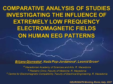 COMPARATIVE ANALYSIS OF STUDIES INVESTIGATING THE INFLUENCE OF EXTREMELY LOW FREQUENCY ELECTROMAGNETIC FIELDS ON HUMAN EEG PATTERNS Biljana Gjoneska a,