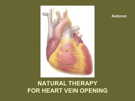 NATURAL THERAPY FOR HEART VEIN OPENING Autorun REMEDY FOR HEART VEIN OPENING: 1. Lemon juice1 cup 2. Ginger juice1 cup 3. Garlic juice1 cup 4. Apple.