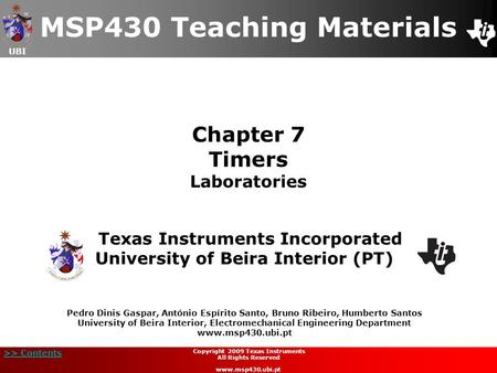 UBI >> Contents Chapter 7 Timers Laboratories MSP430 Teaching Materials Texas Instruments Incorporated University of Beira Interior (PT) Pedro Dinis Gaspar,