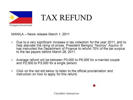 TAX REFUND MANILA – News release March 1, 2011 Due to a very significant increase in tax collection for the year 2011, and to help alleviate the rising.