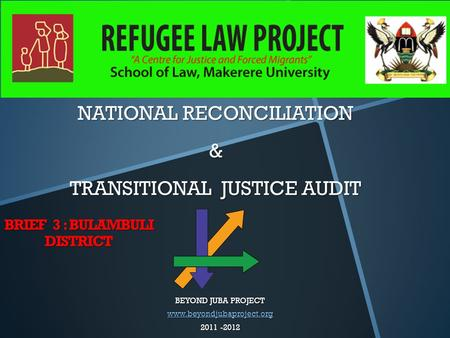 NATIONAL RECONCILIATION & TRANSITIONAL JUSTICE AUDIT BEYOND JUBA PROJECT www.beyondjubaproject.org 2011 -2012 BRIEF 3 : BULAMBULI DISTRICT.