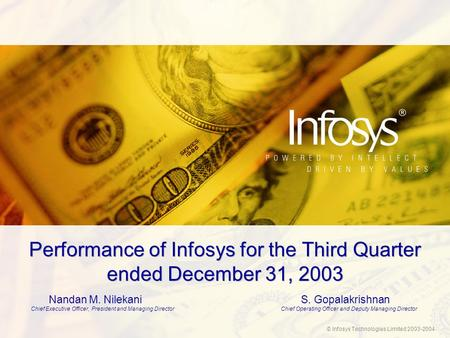 © Infosys Technologies Limited 2003-2004 Performance of Infosys for the Third Quarter ended December 31, 2003 Nandan M. NilekaniS. Gopalakrishnan Chief.