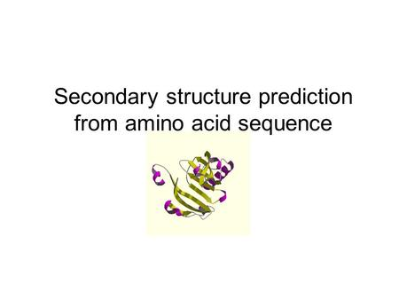 Secondary structure prediction from amino acid sequence.