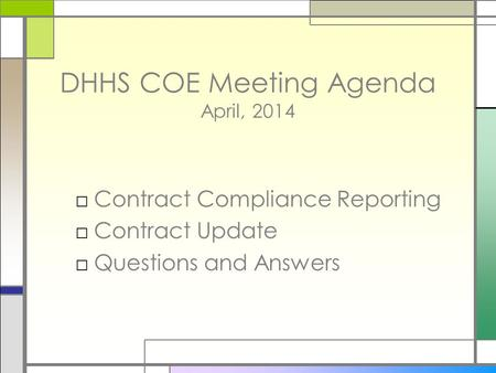 DHHS COE Meeting Agenda April, 2014 □Contract Compliance Reporting □Contract Update □Questions and Answers.