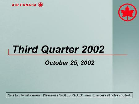 "Third Quarter 2002 October 25, 2002 Note to Internet viewers: Please use ""NOTES PAGES"" view to access all notes and text."