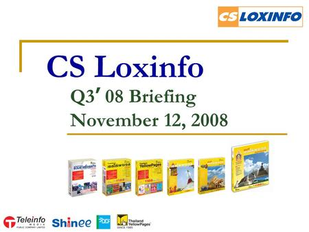 CS Loxinfo Q3 ' 08 Briefing November 12, 2008. 2 Agenda Highlights Internet Business YellowPages Business Mobile Content & Classified Business Q & A.