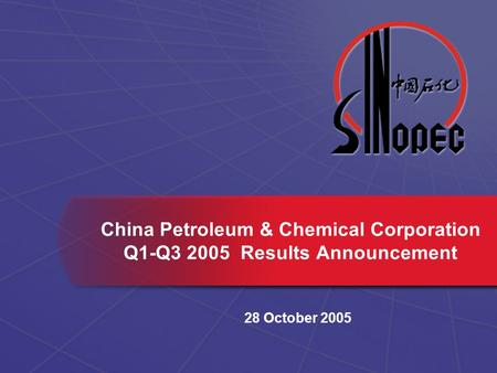 China Petroleum & Chemical Corporation Q1-Q3 2005 Results Announcement 28 October 2005.