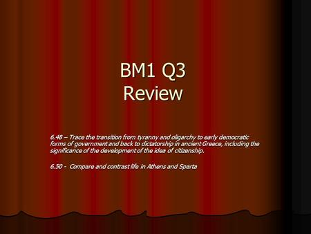 BM1 Q3 Review 6.48 – Trace the transition from tyranny and oligarchy to early democratic forms of government and back to dictatorship in ancient Greece,