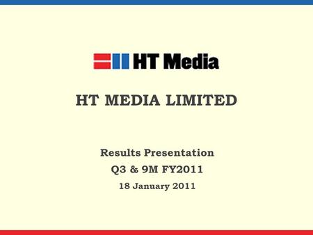 HT MEDIA LIMITED Results Presentation Q3 & 9M FY2011 18 January 2011.