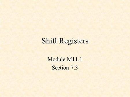 Shift Registers Module M11.1 Section 7.3.