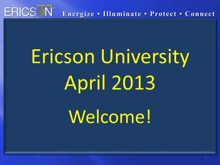 1 Ericson University April 2013 Welcome!. 800 Series LED Work Light Launch Performance Characteristics of LED vs. Fluorescent Lights Product Launch Update.