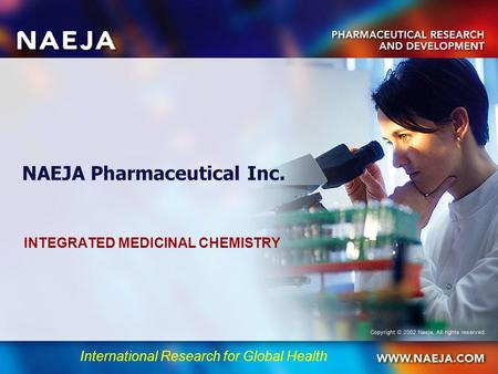 International Research for Global Health NAEJA Pharmaceutical Inc. INTEGRATED MEDICINAL CHEMISTRY.