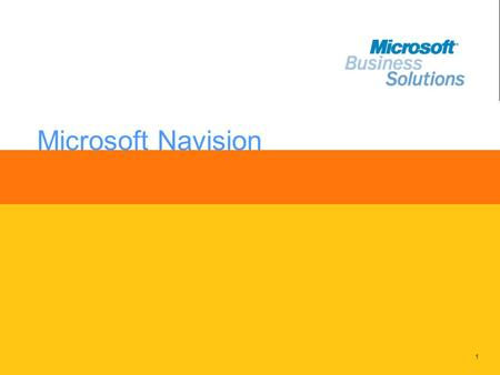 1 Microsoft Navision. 2 The Freedom to Focus on Your Business Microsoft Business Solutions–Navision provides an efficient way to streamline processes,