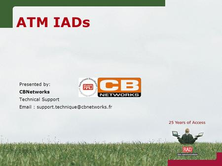 ATM IADs Presented by: CBNetworks Technical Support