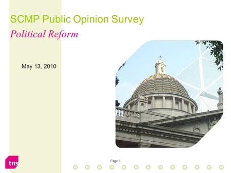 Page 1 May 13, 2010 SCMP Public Opinion Survey Political Reform.