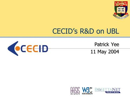 CECID's R&D on UBL Patrick Yee 11 May 2004. Motivation HTTP + HTML = Web Publishing ebXML + UBL = Web Commerce?