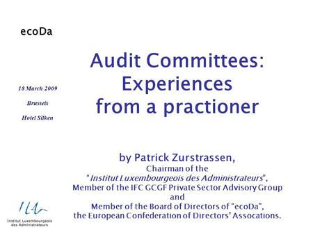 "Audit Committees: Experiences from a practioner by Patrick Zurstrassen, Chairman of the ""Institut Luxembourgeois des Administrateurs"", Member of the IFC."