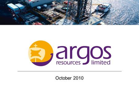 1 1 October 2010 Argos Resources Limited. 2 History of Argos Resources Management involved in the Falklands for 22 years Incorporated in the Falklands.