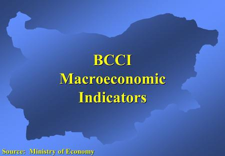 BCCI Macroeconomic Indicators Source: Ministry of Economy.