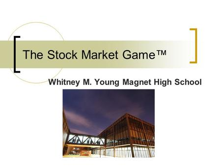 The Stock Market Game™ Whitney M. Young Magnet High School.