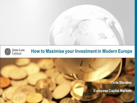 How to Maximise your Investment in Modern Europe Chris Staveley European Capital Markets.