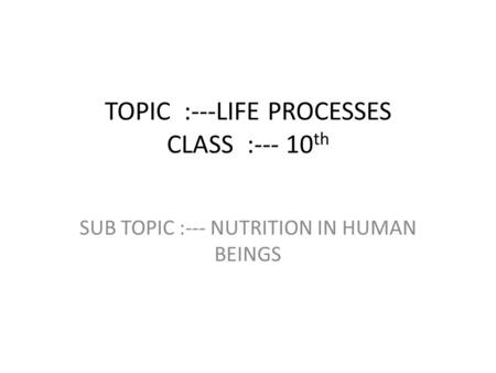 TOPIC :---LIFE PROCESSES CLASS :--- 10th