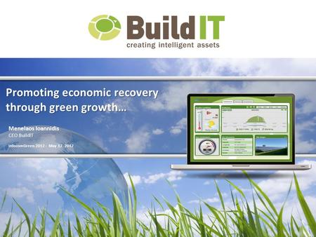 Promoting economic recovery through green growth… Menelaos Ioannidis CEO BuildIT InfocomGreen 2012 - May 17 2012.