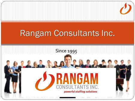 Since 1995 Rangam Consultants Inc.. WHO WE ARE Established in 1995 Registered in 37 states 5 Business offices in North America International offices in.