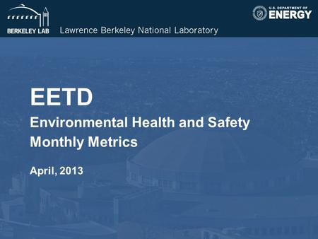 EETD Environmental Health and Safety Monthly Metrics April, 2013.