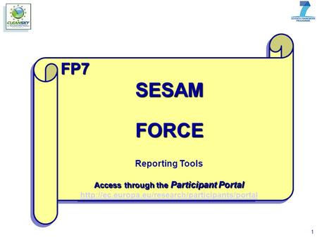 1 FP7SESAMFORCE Reporting Tools Access through the Participant Portal  Reporting Tools Access.