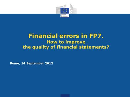 Financial errors in FP7. How to improve the quality of financial statements? Rome, 14 September 2012.