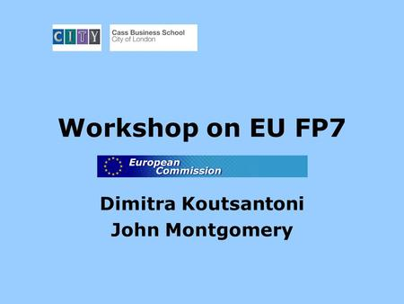 Workshop on EU FP7 Dimitra Koutsantoni John Montgomery.
