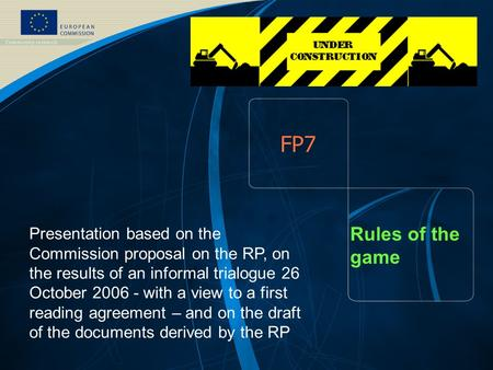 FP7 - August 2005 1 EUROPEAN COMMISSION – DG Research – 2006 1 FP7 Rules of the game Presentation based on the Commission proposal on the RP, on the results.