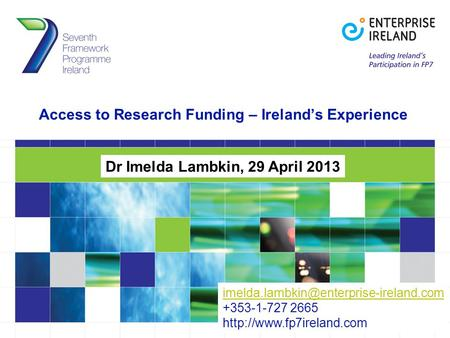 Access to Research Funding – Ireland's Experience Dr Imelda Lambkin, 29 April 2013