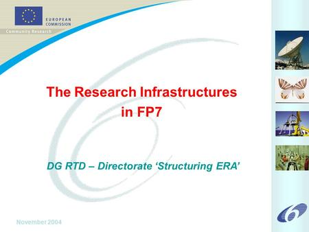November 2004 The Research Infrastructures in FP7 DG RTD – Directorate 'Structuring ERA'