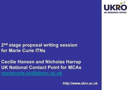 2 nd stage proposal writing session for Marie Curie ITNs Cecilie Hansen and Nicholas Harrap UK National Contact Point for MCAs