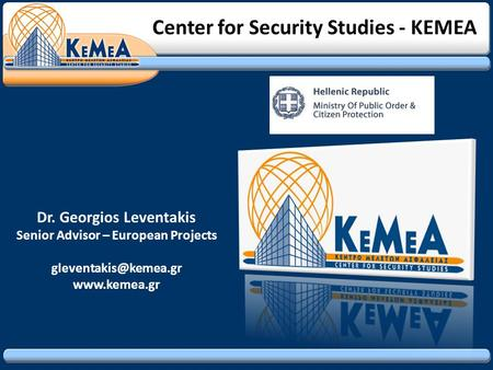 Center for Security Studies - KEMEA Dr. Georgios Leventakis Senior Advisor – European Projects