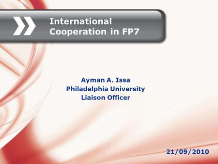 International Cooperation in FP7 Ayman A. Issa Philadelphia University Liaison Officer 21/09/2010.