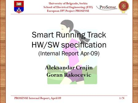 University of Belgrade, Serbia School of Electrical Engineering (ETF) European FP7 Project PROSENSE Smart Running Track HW/SW specification (Internal Report.