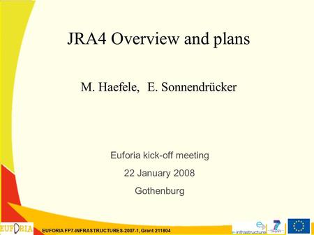 EUFORIA FP7-INFRASTRUCTURES-2007-1, Grant 211804 JRA4 Overview and plans M. Haefele, E. Sonnendrücker Euforia kick-off meeting 22 January 2008 Gothenburg.