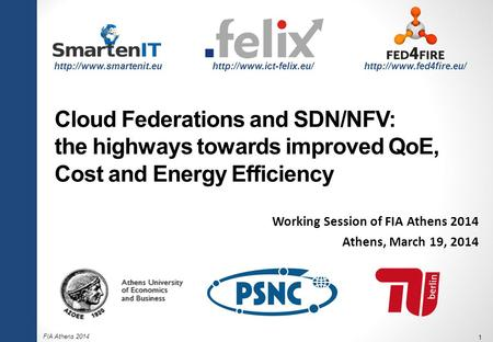 FIA Athens 2014 1 Cloud Federations and SDN/NFV: the highways towards improved QoE, Cost and Energy Efficiency Working Session of FIA Athens 2014 Athens,