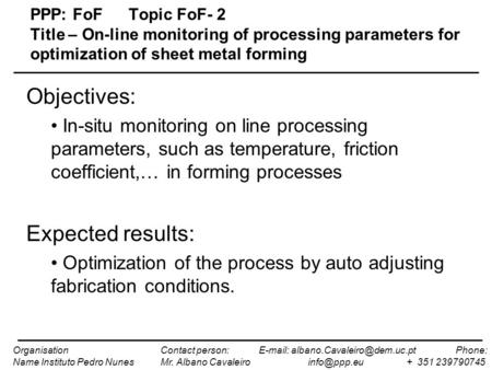 PPP: FoFTopic FoF- 2 Title – On-line monitoring of processing parameters for optimization of sheet metal forming Objectives: In-situ monitoring on line.